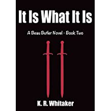 It Is What It Is - A Beau Butler Novel - Book Two