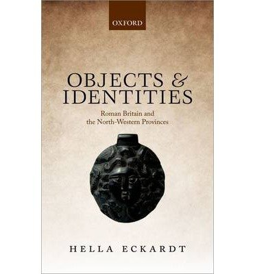 By Eckardt, Hella ( Author ) [ Objects and Identities: Roman Britain and the North-Western Provinces By Jan-2015 Hardcover