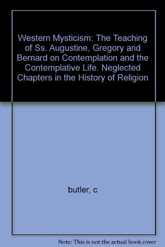Western Mysticism: The Teaching of SS Augustine Gregory and Bernard on Contemplation and The Comtemplative Life: Neglected Chapters in the History of Religion
