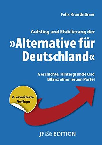 """Aufstieg und Etablierung der """"Alternative für Deutschland"""": Geschichte, Hintergründe und Bilanz einer neuen Partei (JF Edition)"""