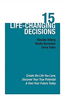 15 Life-Changing Decisions: Create the Life You Love, Discover Your True Potential, and Own Your Future Today by [Tobbi, Tarvo, Olberg, Rinaldo, Barnabas, Madis]