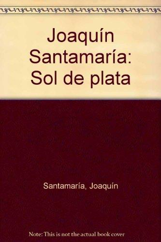 Joaquín Santamaría: Sol de plata