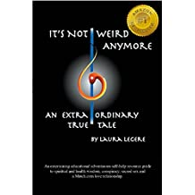 It's Not  Weird Anymore: An entertaining educational adventurous self-help resource guide to spiritual and health wisdom, conspiracy, sacred sex and a ... An extraordinary true tale (English Edition)