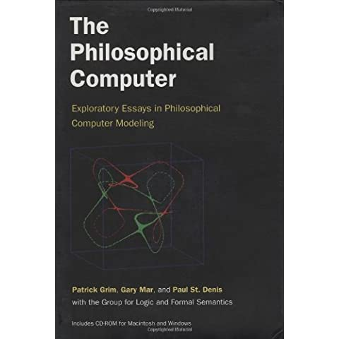 The Philosophical Computer: Exploratory Essays in Philosophical Computer Modeling (Bradford Books)
