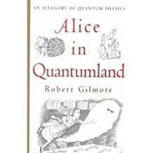 [(Alice in Quantumland: An Allegory of Quantum Physics )] [Author: Robert Gilmore] [Nov-2010]