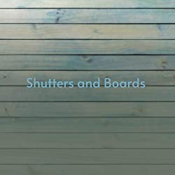 Shutters and Boards