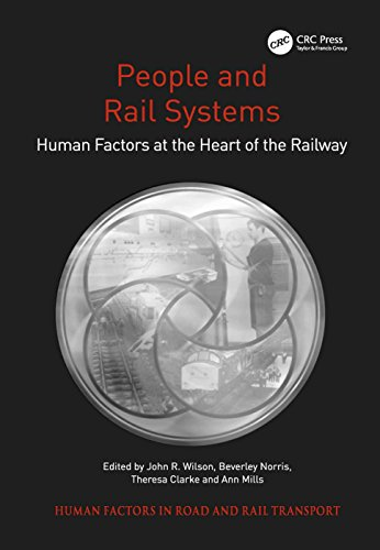 People and Rail Systems: Human Factors at the Heart of the Railway (Human Factors in Road and Rail Transport)