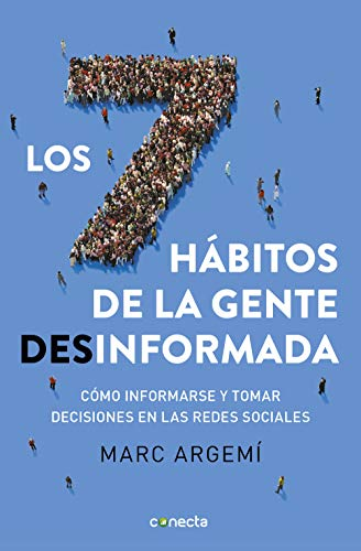 Los siete hábitos de la gente desinformada: Cómo informarse y ...