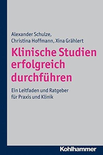 Klinische Studien Erfolgreich Durchfuhren  Ein Leitfaden Und Ratgeber Fur  Praxis Und Klinik (German Edition 93356760c6627