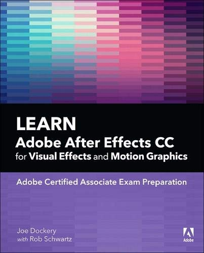Learn Adobe After Effects CC for Visual Effects and Motion Graphics, 1/e