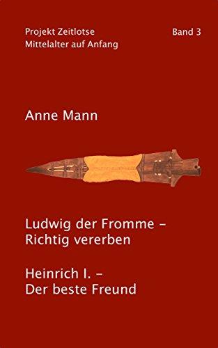 Ludwig der Fromme - Richtig vererben. Heinrich I. - Der beste Freund (Projekt Zeitlotse. Mittelalter auf Anfang 3)