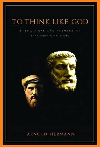 To Think Like God: Pythagoras and Parmenides - The Origins of Philosophy by Arnold Hermann (2006-02-10)