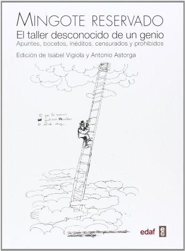 MINGOTE RESERVADO. EL TALER DESCONOCIDO DE UN GENIO. APUNTES, BOCETOS, INÉDITOS, CENSURADOS Y PROHIBIDOS. (Crónicas de la Historia) por Isabel Vigiola