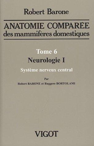 Anatomie comparée des mammifères domestiques : Tome 6, Neurologie I,