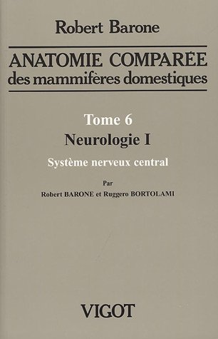 Anatomie compare des mammifres domestiques : Tome 6, Neurologie I, systme nerveux central