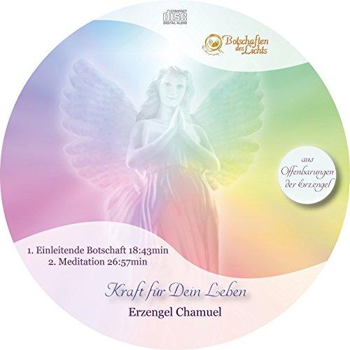 Erzengel Chamuel - Kraft für dein Leben, lebe in Nächstenliebe und Barmherzigkeit (Channeling inkl. Meditation) (Wenn Engel Rufen)