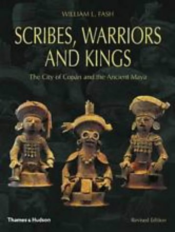 Scribes, Warriors and Kings: City of Copan and the Ancient Maya (New Aspects of Antiquity)