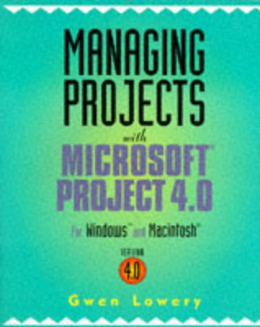 Managing Projects With Microsoft Project 4.0: For Windows and Macintosh par Gwen Lowery