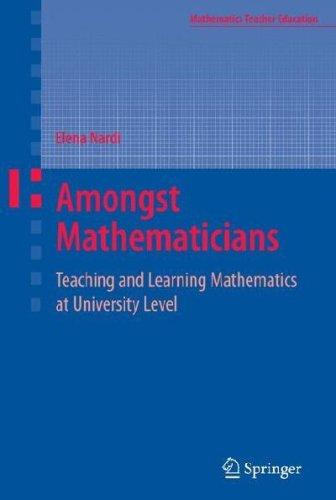 [(Amongst Mathematicians : Teaching and Learning Mathematics at University Level)] [By (author) Elena Nardi] published on (January, 2008)
