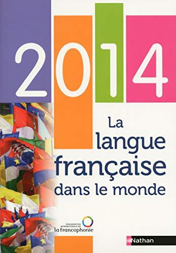 LA LANGUE FRANCAISE DANS LE MONDE 2014 par Observatoire de la langue française OIF /