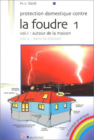 Protection domestique contre la foudre, tome 1, volume 1 : Autour de la maison