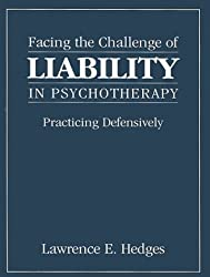 Facing the Challenge of Liability in Psychotherapy: Practicing Defensively