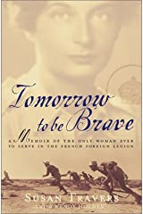 Tomorrow to be Brave: A Memoir of the Only Woman Ever to Serve in the French Foreign Legion Hardcover