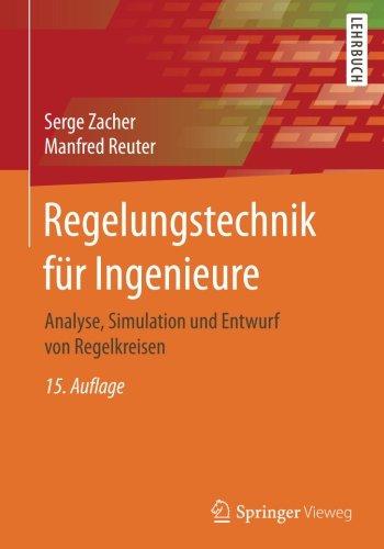 Regelungstechnik für Ingenieure: Analyse, Simulation und Entwurf von Regelkreisen
