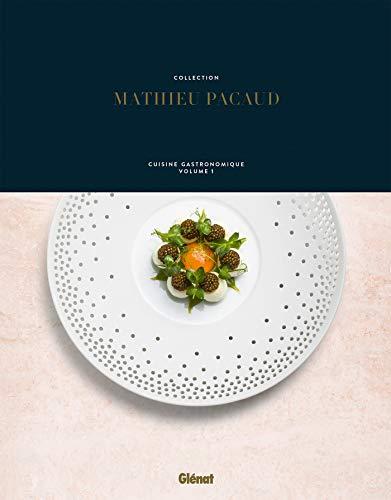 Collection Mathieu Pacaud: Cuisine gastronomique - Volume 1 par Mathieu Pacaud