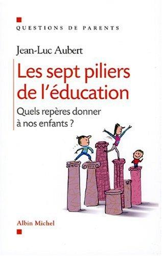 Les sept piliers de l'éducation : Quels repères donner à nos enfants ? par Jean-Luc Aubert