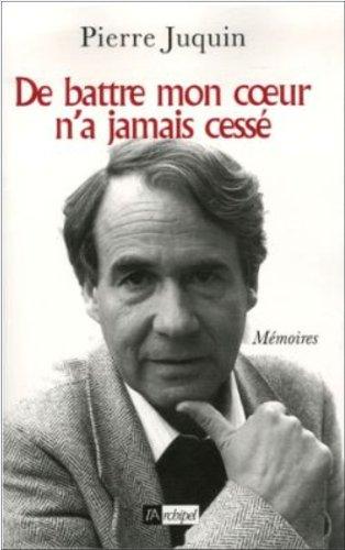 De battre mon coeur n'a jamais cessé : Mémoires par Pierre Juquin