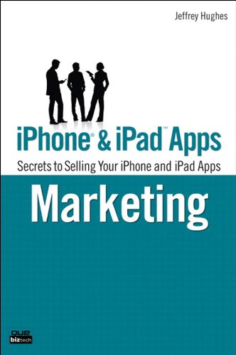 iPhone and iPad Apps Marketing: Secrets to Selling Your iPhone and iPad Apps (Que Biz-Tech)