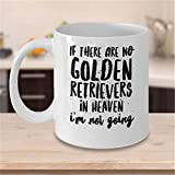 UUGOD Golden Retriever Coffee Mug Golden Retriever Gifts Gifts For Golden Retriever If There Are No Golden Retrievers In Heaven I'm Not