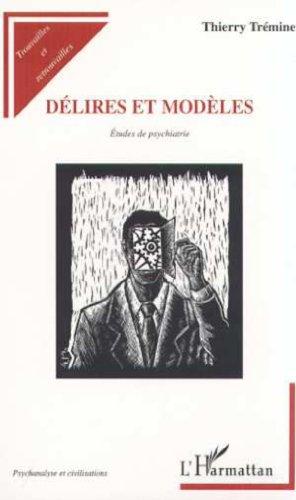 Delires et modeles. etude de psychiatrie