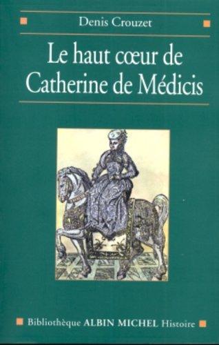 Le haut coeur de Catherine de Mdicis : Une raison politique aux temps de la Saint-Barthlemy