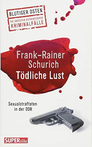 Tödliche Lust: Sexualstraftaten in der DDR (Blutiger Osten)