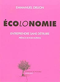 Ecolonomie. Entreprendre sans détruire par Emmanuel Druon