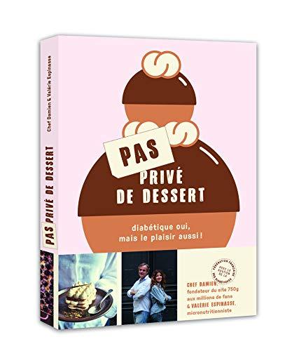 Pas privé de dessert - Diabétique oui, mais le plaisir aussi ! par Damien Chef