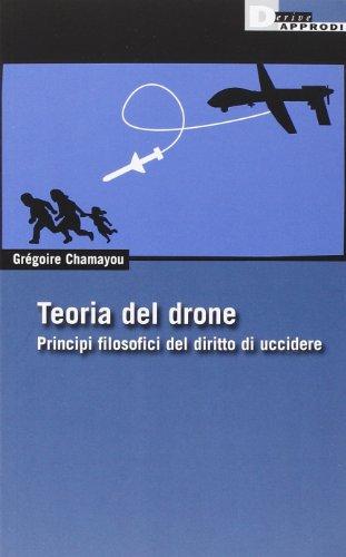 Teoria del drone. Principi filosofici del diritto di uccidere
