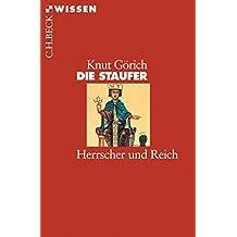 Die Staufer: Herrscher und Reich (Beck'sche Reihe 2393)