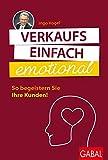 Verkaufs einfach emotional: So begeistern Sie Ihre Kunden