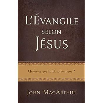 L'Évangile selon Jésus (The Gospel According to Jesus): Qu'est-ce que la foi authentique ?