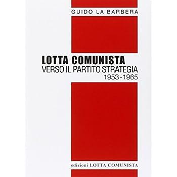 Lotta Comunista. Verso Il Partito Strategia 1953-1965