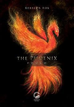 The Phoenix: Fuoco di [Rebecca Fox]