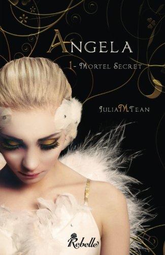 Angela: Mortel Secret: Volume 1 par Julia M. Tean