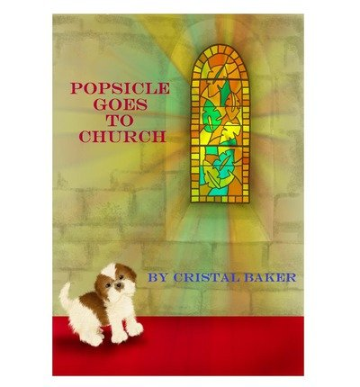 [ POPSICLE GOES TO CHURCH ] BY Baker, Cristal ( AUTHOR )Sep-05-2012 ( Paperback ) (Cristal Baker)