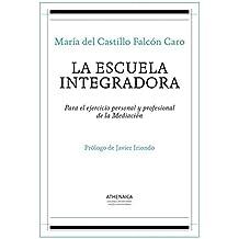 La escuela integradora: Para el ejercicio personal y profesional de la Mediación (Sistemas de gestión de conflictos)