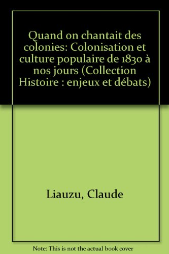 Quand on chantait les colonies : Colonisation et culture populaire de 1830 à nos jours par Claude Liauzu, Josette Liauzu