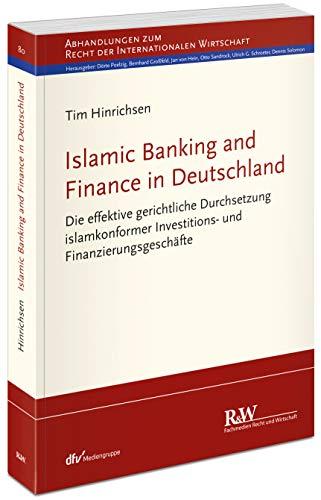 Islamic Banking and Finance in Deutschland: Die effektive gerichtliche Durchsetzung islamkonformer Investitions- und Finanzierungsgeschäfte (WGFL-Schriftenreihe)
