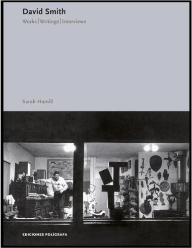 David Smith: Works Writings Interviews
